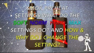 SMOK VAPE MOD: PREHEAT Configurations: Comfortable NORM Difficult MAX: HOW &amp WHY TO USE IT