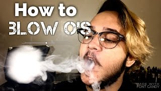 How to Blow O&#39s | Vape Tricks 💨 |