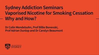 Sydney Addiction Seminars: Vaporised Nicotine for Cigarette smoking Cessation – Why and How?