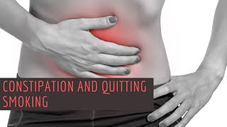 Constipation and Quitting Smoking: Is it Typical and What Can We Do About It?