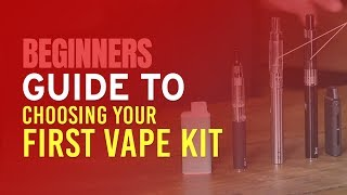 Novices Guidebook to Deciding on Your First Vape Kit