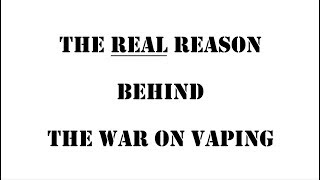 The Actual Explanation for the War on Vaping